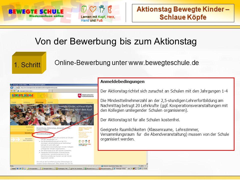 Aktionstag Bewegte Kinder – Schlaue Köpfe Von der Bewerbung bis zum Aktionstag Online-Bewerbung unter www.bewegteschule.de Anmeldebedingungen Der Akti