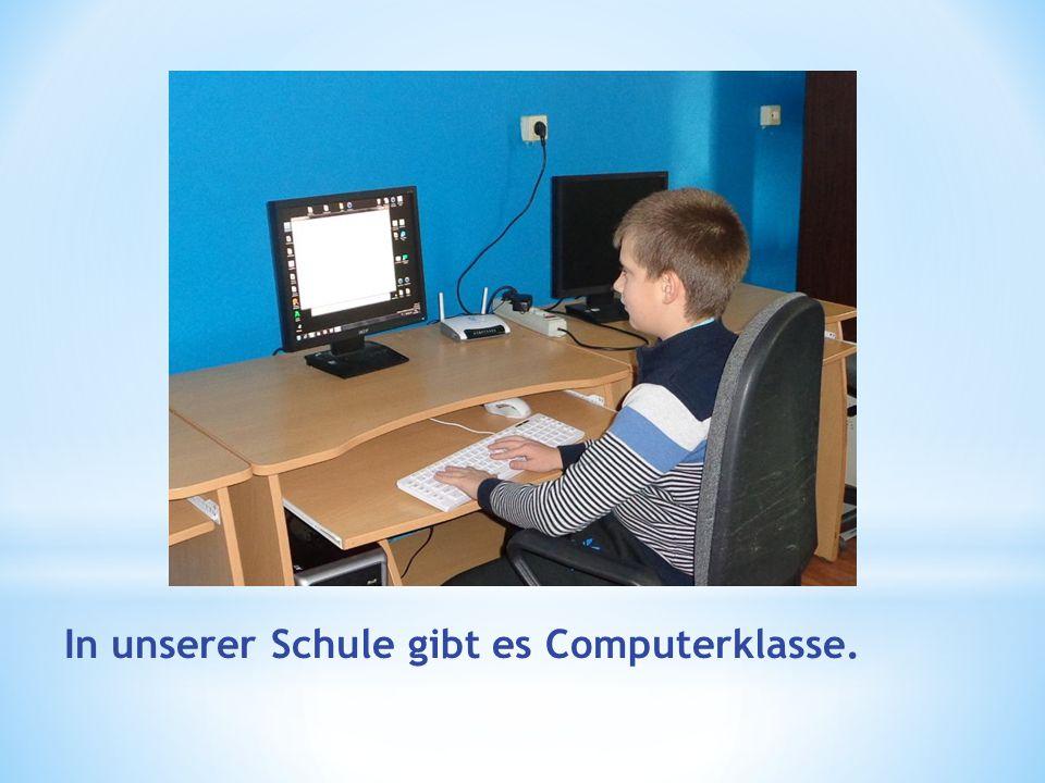 In unserer Schule gibt es Computerklasse.