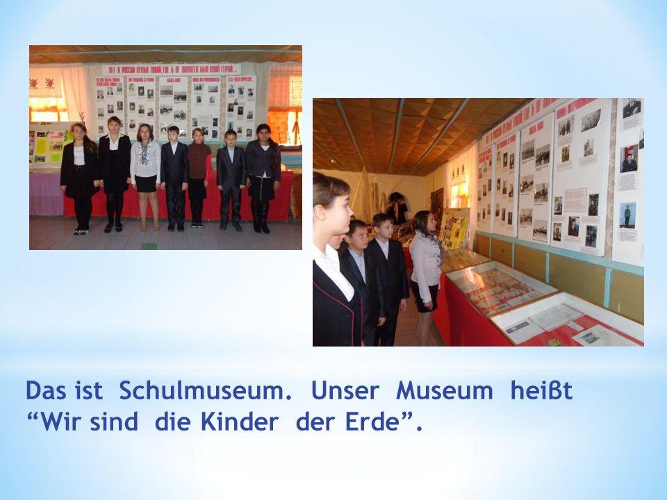 """Das ist Schulmuseum. Unser Museum heiβt """"Wir sind die Kinder der Erde""""."""