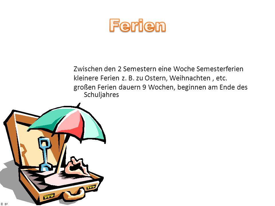 © BF Zwischen den 2 Semestern eine Woche Semesterferien kleinere Ferien z.