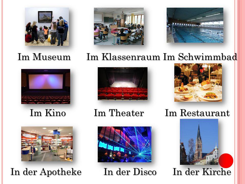 Im Museum Im Klassenraum Im Schwimmbad Im Kino Im Theater Im Restaurant In der Apotheke In der Disco In der Kirche