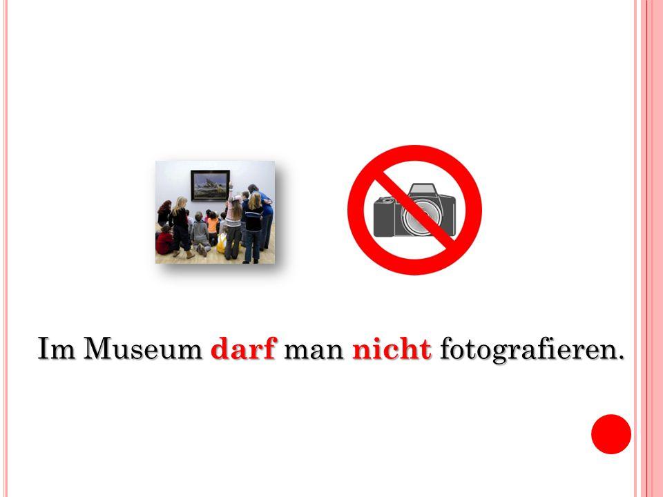 Im Museum darf man nicht fotografieren.