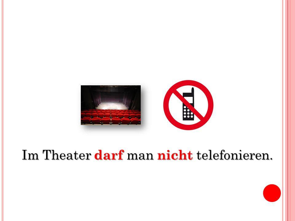 Im Theater darf man nicht telefonieren.