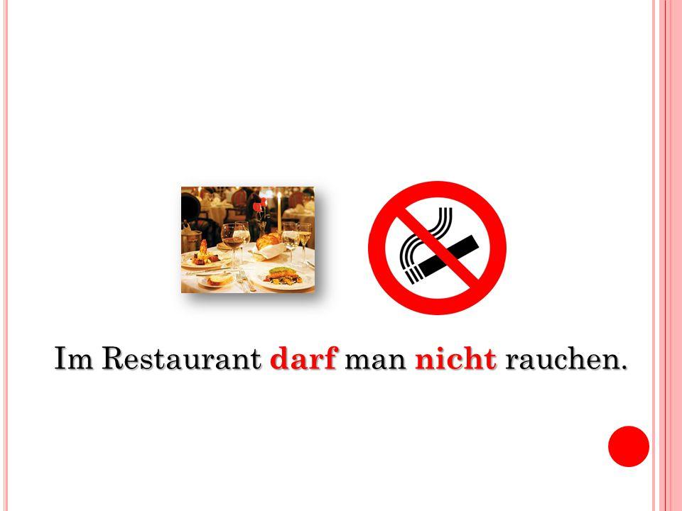 Im Restaurant darf man nicht rauchen.