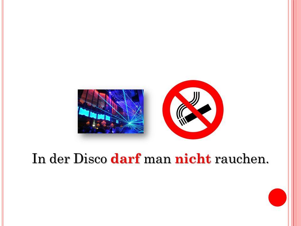 In der Disco darf man nicht rauchen.