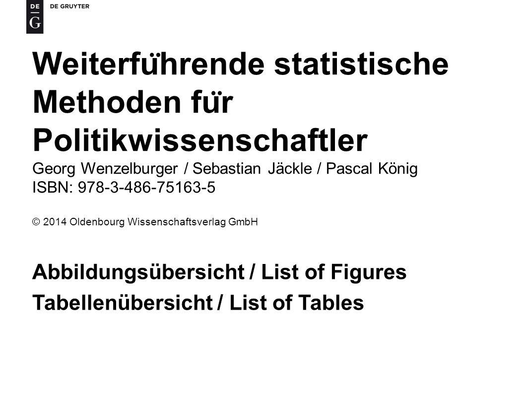 Weiterfu ̈ hrende statistische Methoden fu ̈ r Politikwissenschaftler Georg Wenzelburger / Sebastian Jäckle / Pascal König ISBN: 978-3-486-75163-5 © 2014 Oldenbourg Wissenschaftsverlag GmbH Abbildungsübersicht / List of Figures Tabellenübersicht / List of Tables