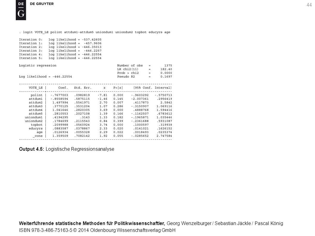 Weiterfu ̈ hrende statistische Methoden fu ̈ r Politikwissenschaftler, Georg Wenzelburger / Sebastian Jäckle / Pascal König ISBN 978-3-486-75163-5 © 2014 Oldenbourg Wissenschaftsverlag GmbH 44 Output 4.5: Logistische Regressionsanalyse