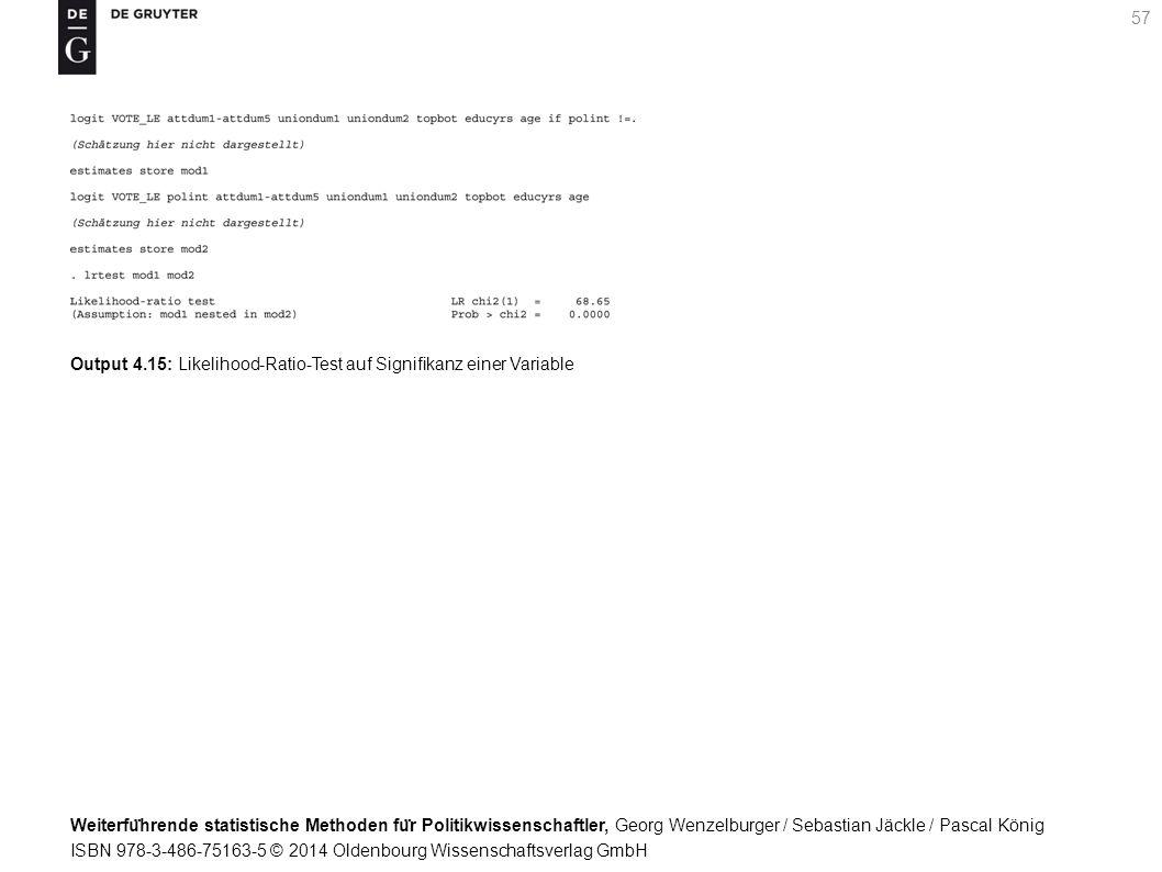 Weiterfu ̈ hrende statistische Methoden fu ̈ r Politikwissenschaftler, Georg Wenzelburger / Sebastian Jäckle / Pascal König ISBN 978-3-486-75163-5 © 2014 Oldenbourg Wissenschaftsverlag GmbH 57 Output 4.15: Likelihood-Ratio-Test auf Signifikanz einer Variable