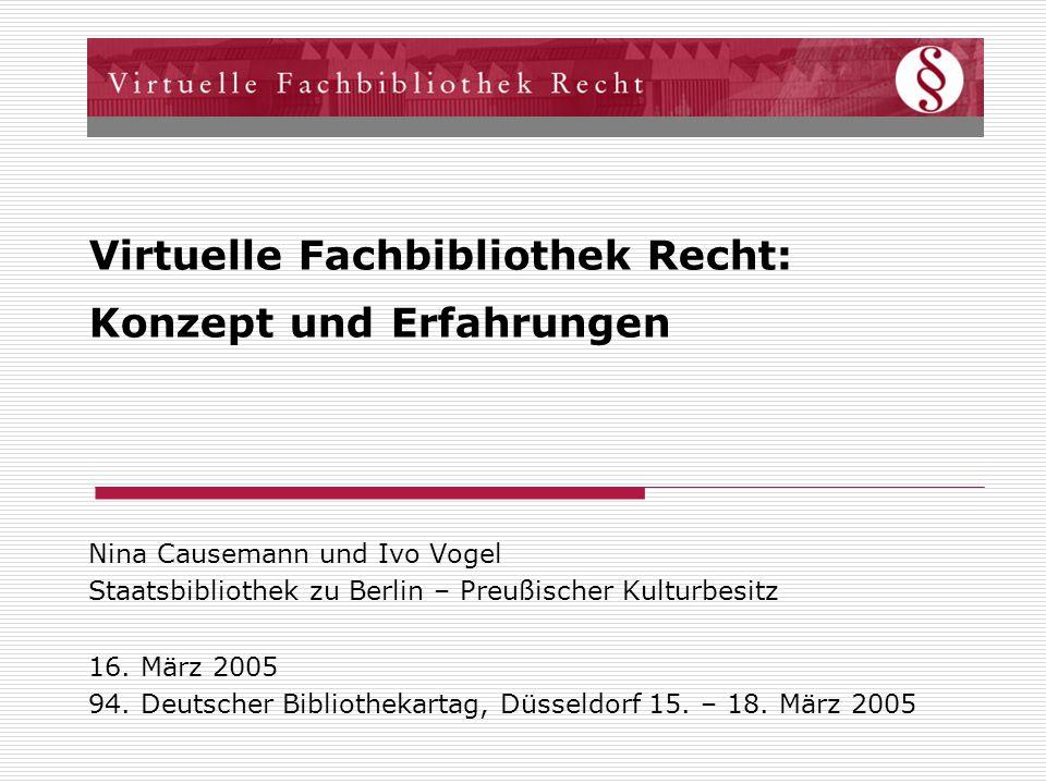 Virtuelle Fachbibliothek Recht: Konzept und Erfahrungen Nina Causemann und Ivo Vogel Staatsbibliothek zu Berlin – Preußischer Kulturbesitz 16.