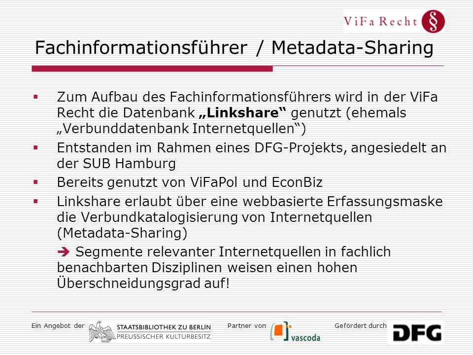 """Ein Angebot derGefördert durchPartner von Fachinformationsführer / Metadata-Sharing  Zum Aufbau des Fachinformationsführers wird in der ViFa Recht die Datenbank """"Linkshare genutzt (ehemals """"Verbunddatenbank Internetquellen )  Entstanden im Rahmen eines DFG-Projekts, angesiedelt an der SUB Hamburg  Bereits genutzt von ViFaPol und EconBiz  Linkshare erlaubt über eine webbasierte Erfassungsmaske die Verbundkatalogisierung von Internetquellen (Metadata-Sharing)  Segmente relevanter Internetquellen in fachlich benachbarten Disziplinen weisen einen hohen Überschneidungsgrad auf!"""