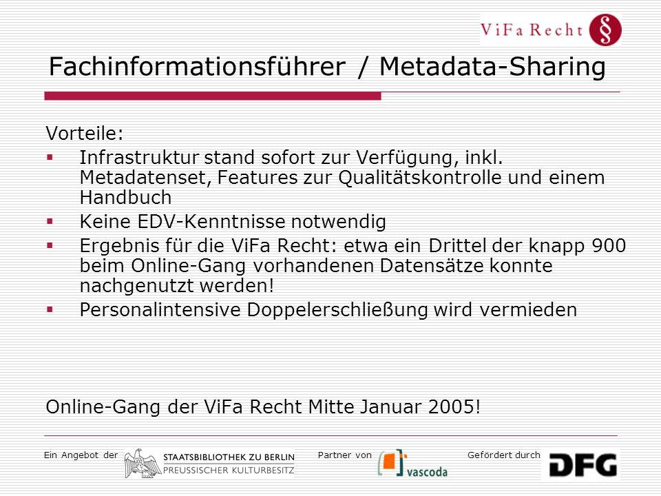 Ein Angebot derGefördert durchPartner von Fachinformationsführer / Metadata-Sharing Vorteile:  Infrastruktur stand sofort zur Verfügung, inkl. Metada