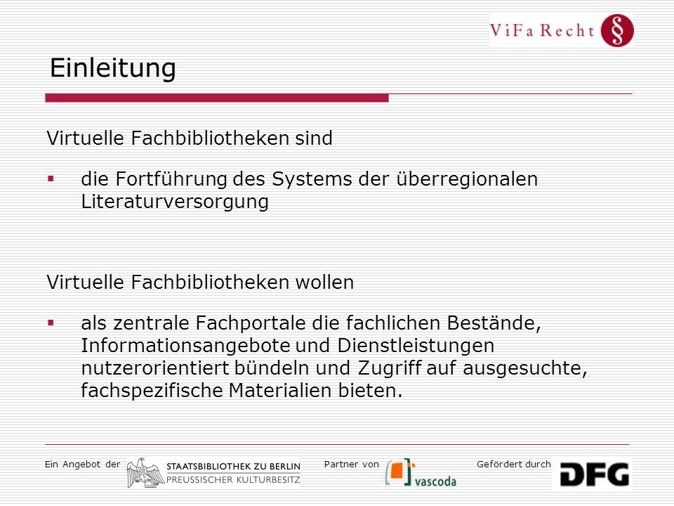 Ein Angebot derGefördert durchPartner von Ziele der ViFa Recht  Die SBB beabsichtigt … für die deutsche Rechtswissen- schaft einen zentralen Einstiegspunkt ins Internet zu begründen, der den Zugang zu wichtigen und qualitativ hochwertigen wissenschaftlichen Inhalten für Forschung und Lehre zum deutschen und ausländischen Recht vermittelt.