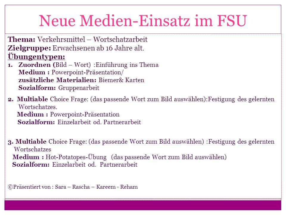 Neue Medien-Einsatz im FSU Thema: Verkehrsmittel – Wortschatzarbeit Zielgruppe: Erwachsenen ab 16 Jahre alt.
