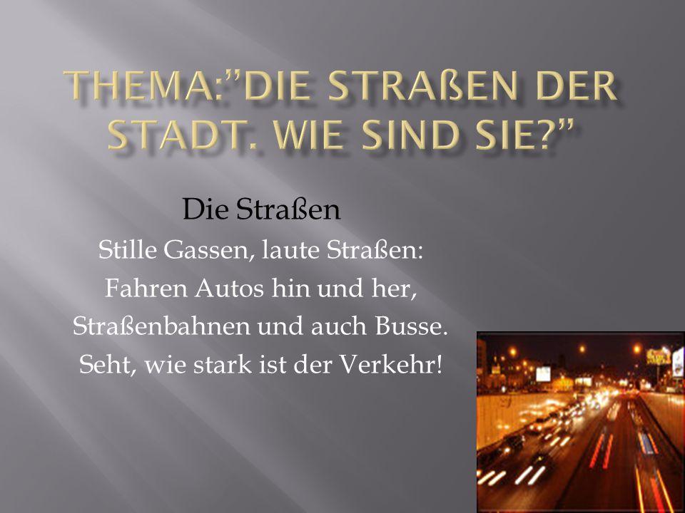 Die Straßen Stille Gassen, laute Straßen: Fahren Autos hin und her, Straßenbahnen und auch Busse. Seht, wie stark ist der Verkehr!