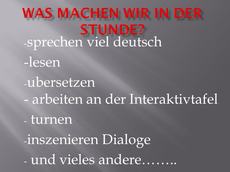 - sprechen viel deutsch -lesen - ubersetzen - arbeiten an der Interaktivtafel - turnen - inszenieren Dialoge - und vieles andere……..