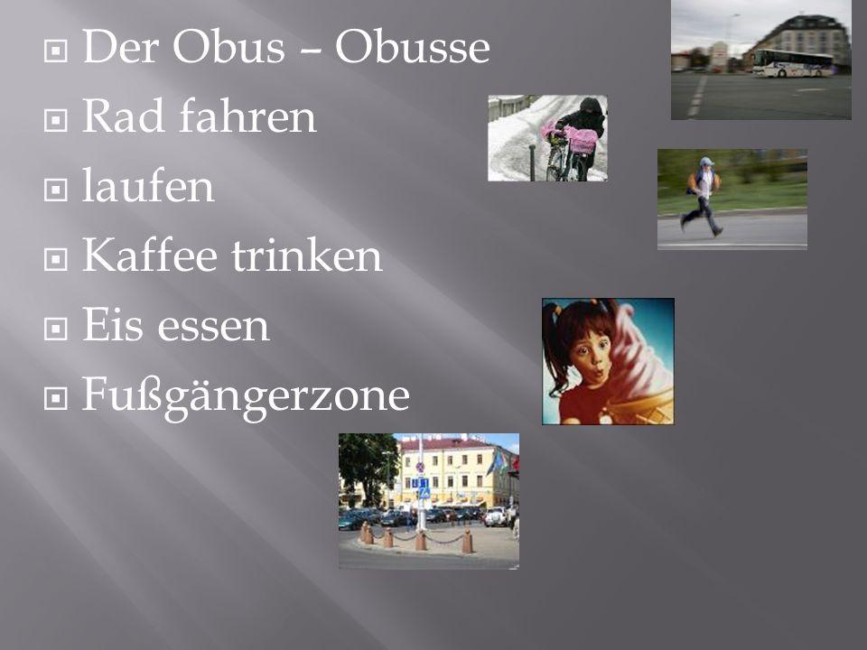  Der Obus – Obusse  Rad fahren  laufen  Kaffee trinken  Eis essen  Fußgängerzone