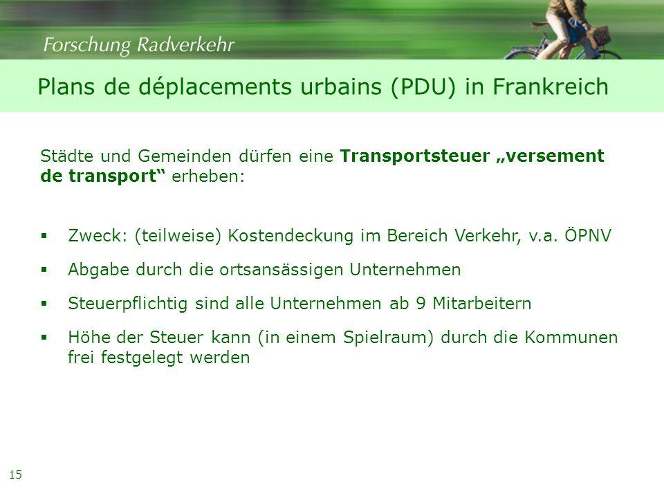 """15 Städte und Gemeinden dürfen eine Transportsteuer """"versement de transport erheben: Plans de déplacements urbains (PDU) in Frankreich  Zweck: (teilweise) Kostendeckung im Bereich Verkehr, v.a."""