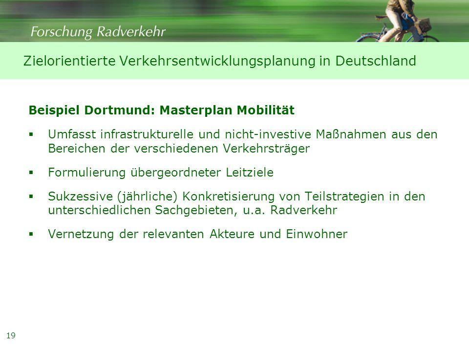 19 Beispiel Dortmund: Masterplan Mobilität  Umfasst infrastrukturelle und nicht-investive Maßnahmen aus den Bereichen der verschiedenen Verkehrsträger  Formulierung übergeordneter Leitziele  Sukzessive (jährliche) Konkretisierung von Teilstrategien in den unterschiedlichen Sachgebieten, u.a.