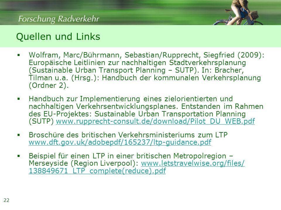 22 Quellen und Links  Wolfram, Marc/Bührmann, Sebastian/Rupprecht, Siegfried (2009): Europäische Leitlinien zur nachhaltigen Stadtverkehrsplanung (Sustainable Urban Transport Planning – SUTP).