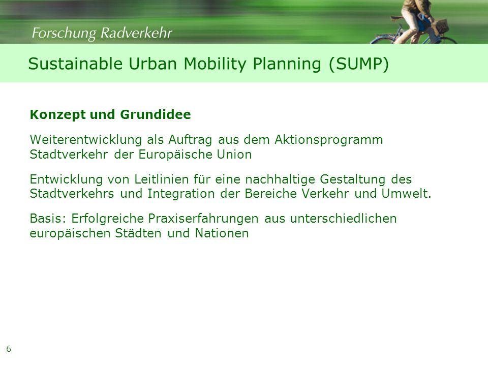 6 Sustainable Urban Mobility Planning (SUMP) Konzept und Grundidee Weiterentwicklung als Auftrag aus dem Aktionsprogramm Stadtverkehr der Europäische Union Entwicklung von Leitlinien für eine nachhaltige Gestaltung des Stadtverkehrs und Integration der Bereiche Verkehr und Umwelt.