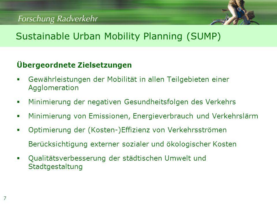 7 Sustainable Urban Mobility Planning (SUMP) Übergeordnete Zielsetzungen  Gewährleistungen der Mobilität in allen Teilgebieten einer Agglomeration  Minimierung der negativen Gesundheitsfolgen des Verkehrs  Minimierung von Emissionen, Energieverbrauch und Verkehrslärm  Optimierung der (Kosten-)Effizienz von Verkehrsströmen Berücksichtigung externer sozialer und ökologischer Kosten  Qualitätsverbesserung der städtischen Umwelt und Stadtgestaltung