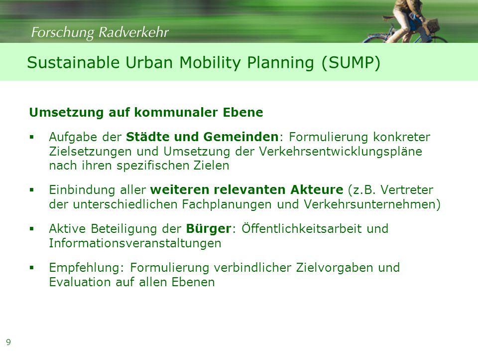 9 Umsetzung auf kommunaler Ebene  Aufgabe der Städte und Gemeinden: Formulierung konkreter Zielsetzungen und Umsetzung der Verkehrsentwicklungspläne nach ihren spezifischen Zielen  Einbindung aller weiteren relevanten Akteure (z.B.