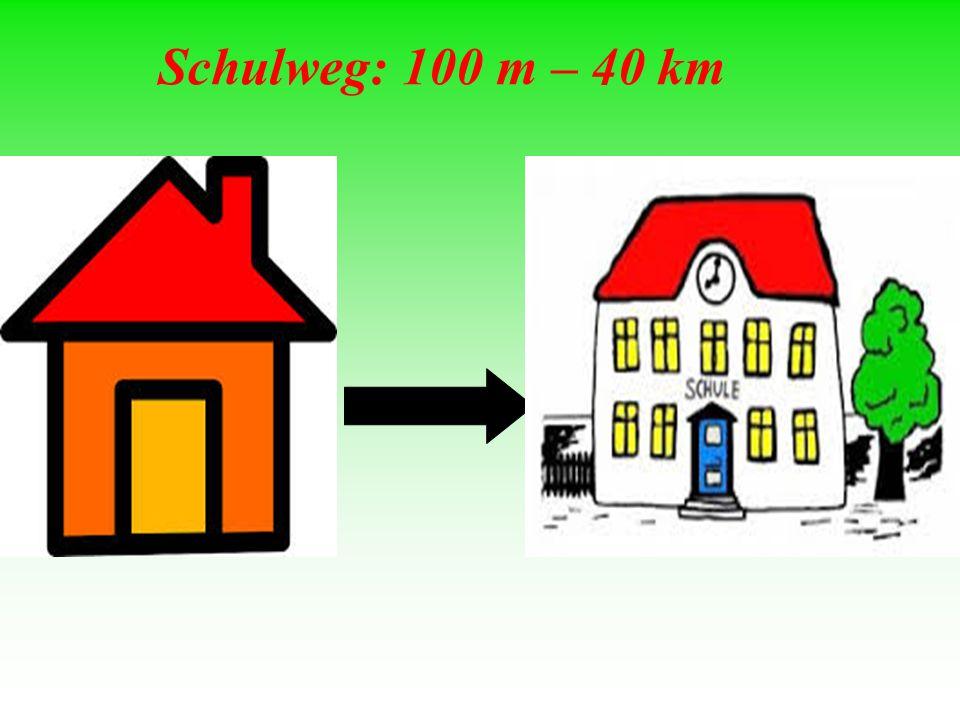 Schulweg: 100 m – 40 km