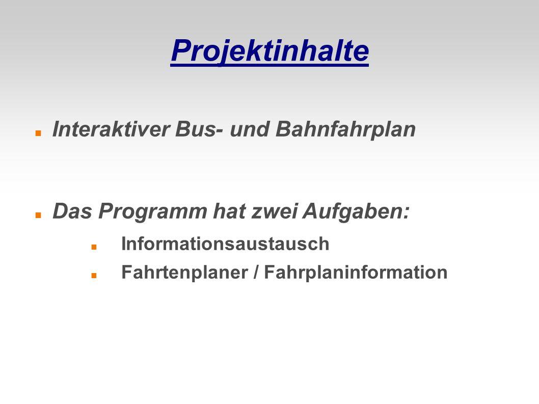 Projektinhalte Interaktiver Bus- und Bahnfahrplan Das Programm hat zwei Aufgaben: Informationsaustausch Fahrtenplaner / Fahrplaninformation