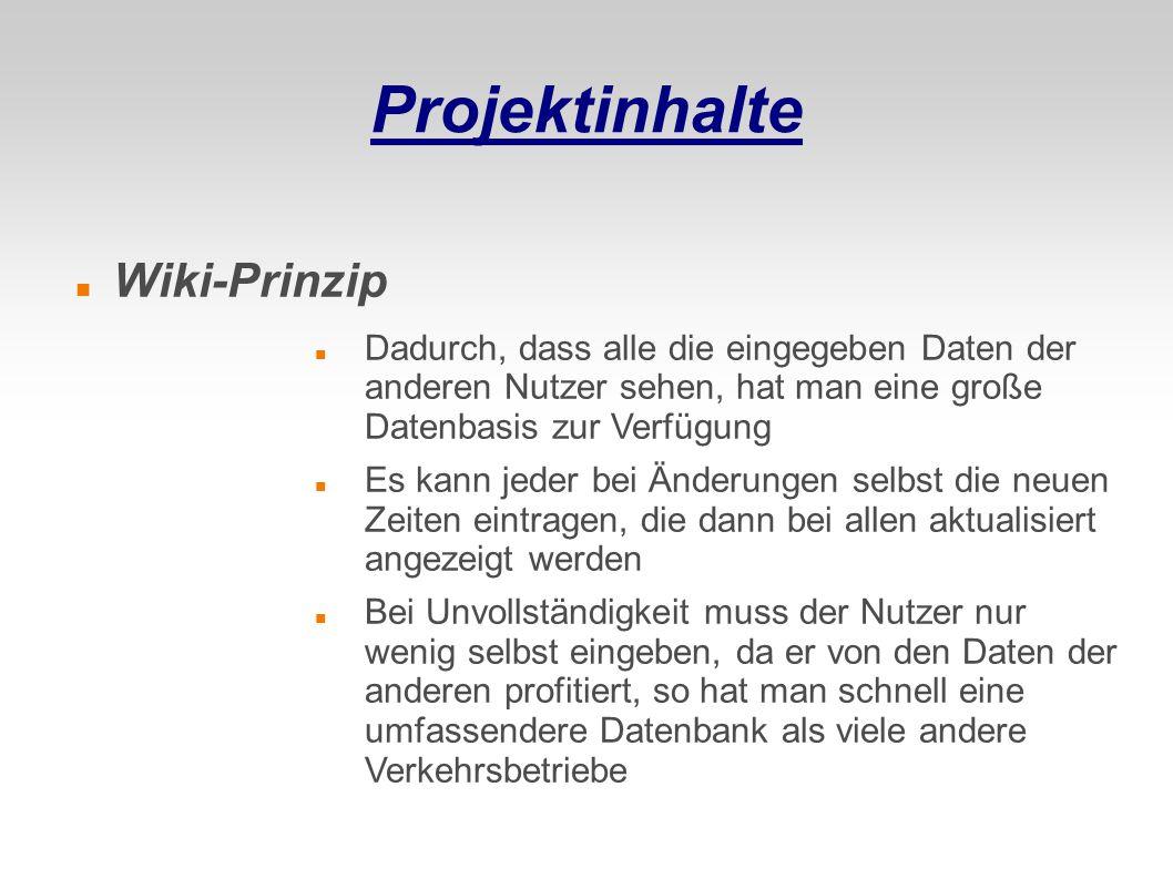 Projektinhalte Wiki-Prinzip Dadurch, dass alle die eingegeben Daten der anderen Nutzer sehen, hat man eine große Datenbasis zur Verfügung Es kann jede