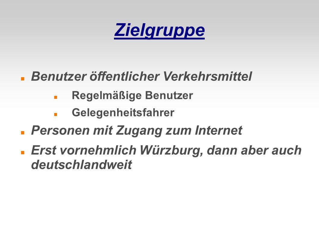 Zielgruppe Benutzer öffentlicher Verkehrsmittel Regelmäßige Benutzer Gelegenheitsfahrer Personen mit Zugang zum Internet Erst vornehmlich Würzburg, da