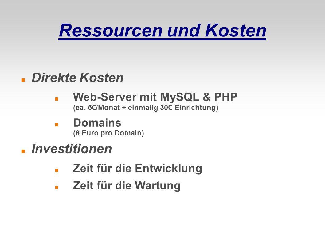 Ressourcen und Kosten Direkte Kosten Web-Server mit MySQL & PHP (ca. 5€/Monat + einmalig 30€ Einrichtung) Domains (6 Euro pro Domain) Investitionen Ze