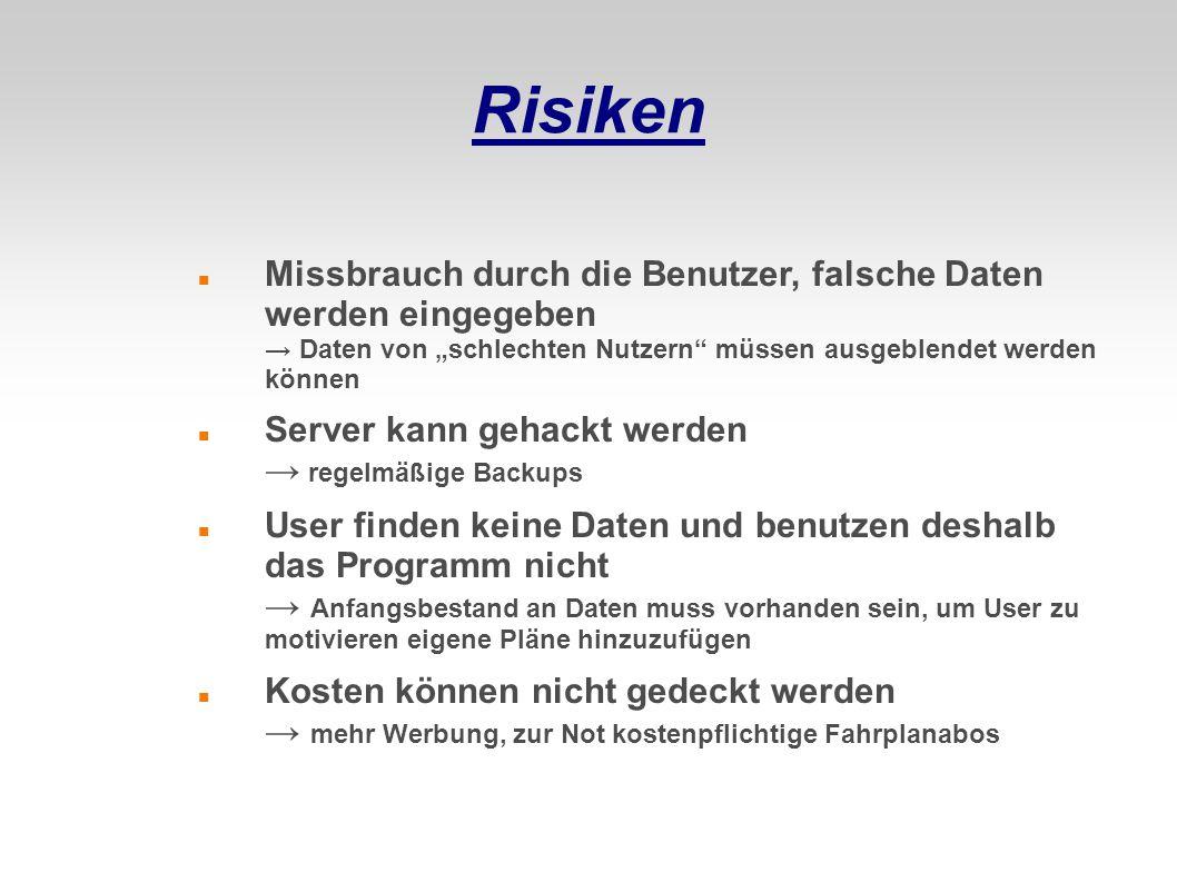 """Risiken Missbrauch durch die Benutzer, falsche Daten werden eingegeben → Daten von """"schlechten Nutzern"""" müssen ausgeblendet werden können Server kann"""