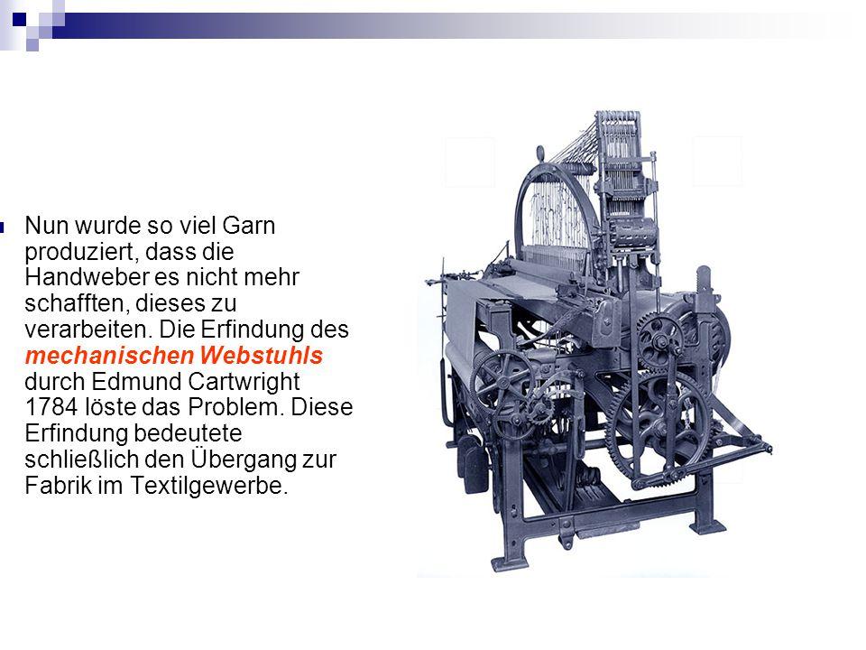 Nun wurde so viel Garn produziert, dass die Handweber es nicht mehr schafften, dieses zu verarbeiten. Die Erfindung des mechanischen Webstuhls durch E