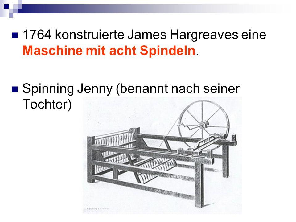 1764 konstruierte James Hargreaves eine Maschine mit acht Spindeln. Spinning Jenny (benannt nach seiner Tochter)
