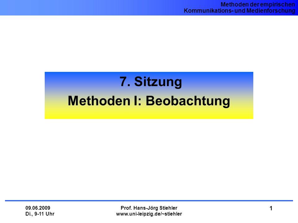 Methoden der empirischen Kommunikations- und Medienforschung 09.06.2009 Di., 9-11 Uhr Prof. Hans-Jörg Stiehler www.uni-leipzig.de/~stiehler 1 7. Sitzu