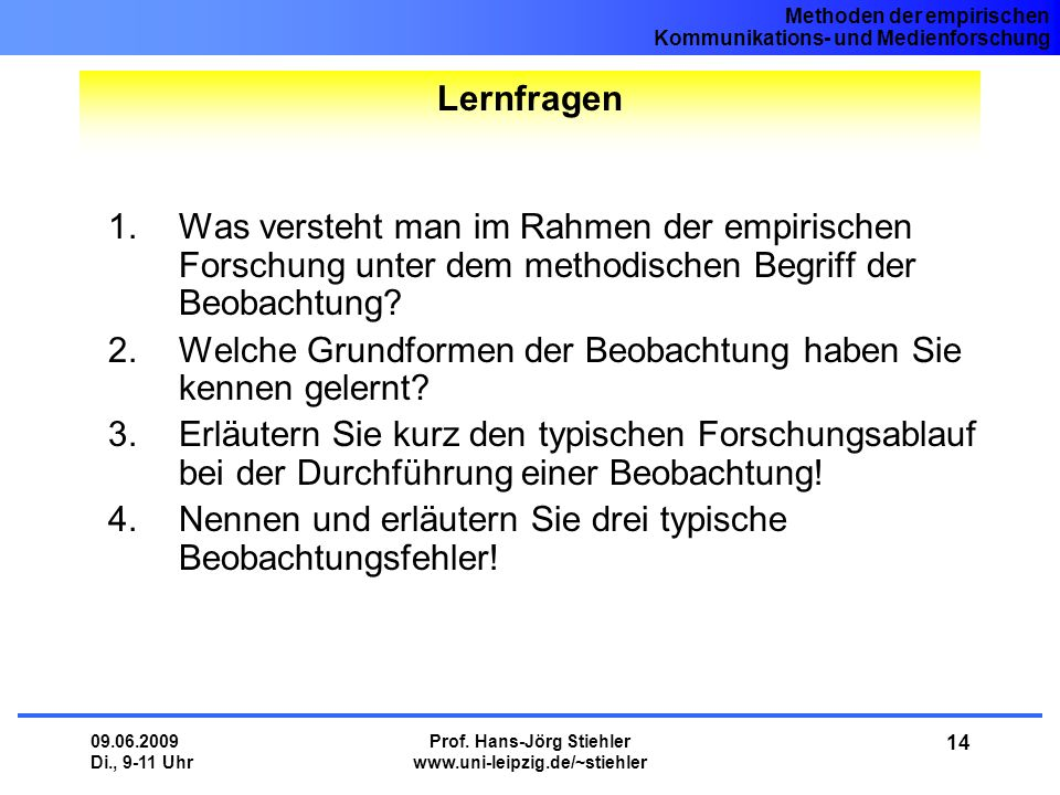 Methoden der empirischen Kommunikations- und Medienforschung 09.06.2009 Di., 9-11 Uhr Prof. Hans-Jörg Stiehler www.uni-leipzig.de/~stiehler 14 1.Was v