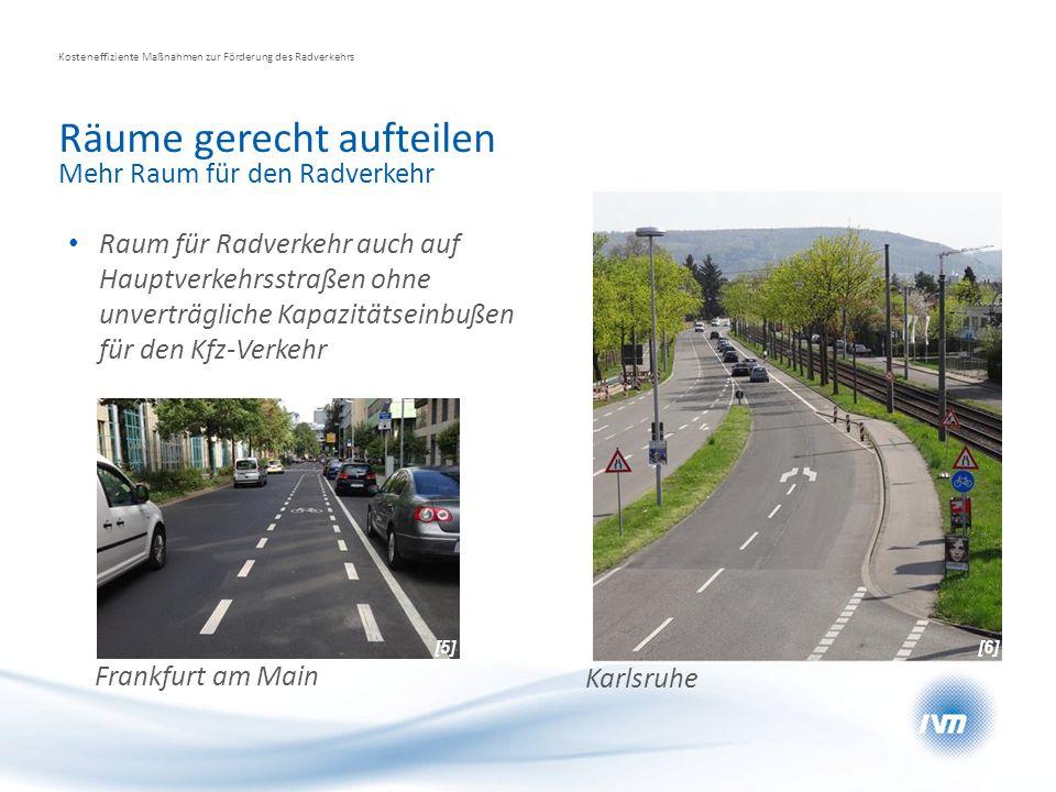 Räume gerecht aufteilen Kosteneffiziente Maßnahmen zur Förderung des Radverkehrs Mehr Raum für den Radverkehr Raum für Radverkehr auch auf Hauptverkeh