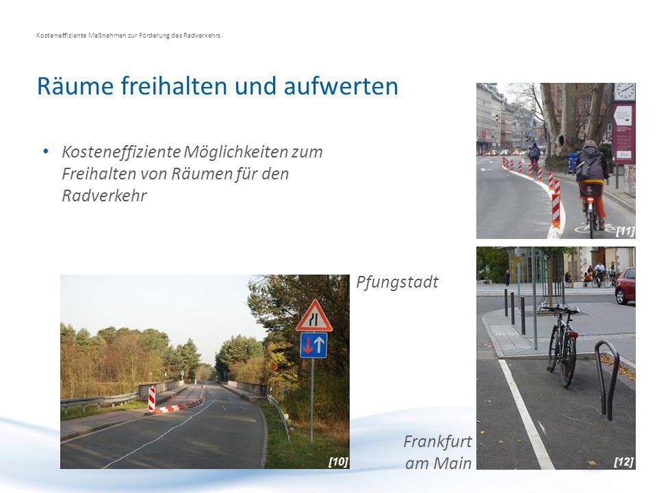 Räume freihalten und aufwerten Kosteneffiziente Maßnahmen zur Förderung des Radverkehrs Kosteneffiziente Möglichkeiten zum Freihalten von Räumen für d
