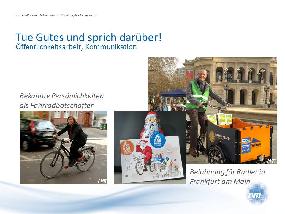 Tue Gutes und sprich darüber! Kosteneffiziente Maßnahmen zur Förderung des Radverkehrs Öffentlichkeitsarbeit, Kommunikation Bekannte Persönlichkeiten