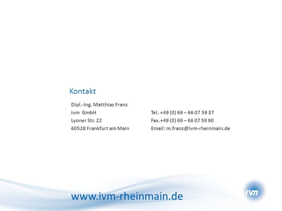 Kontakt Dipl.-Ing. Matthias Franz ivm GmbH Lyoner Str. 22 60528 Frankfurt am Main Tel. +49 (0) 69 – 66 07 59 37 Fax.+49 (0) 69 – 66 07 59 90 Email: m.
