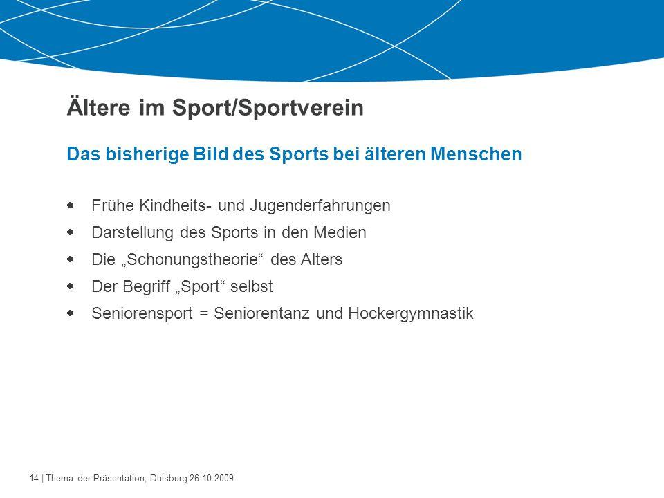 """15   Thema der Präsentation, Duisburg 26.10.2009 Ältere im Sport/Sportverein Motive von Sporttreibenden """"Ich treibe Sport,...  weil es gesund ist."""