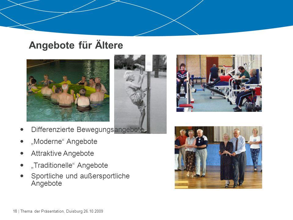 19   Thema der Präsentation, Duisburg 26.10.2009 Sportliche Angebote (I)  Sportarten-Angebote: Schwimmen, Rad fahren, Laufen, Wandern,...