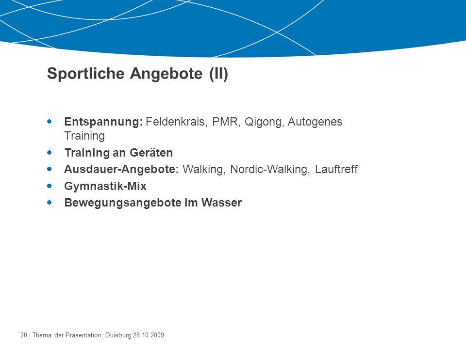 21   Thema der Präsentation, Duisburg 26.10.2009 Außersportliche Angebote für Ältere  Kulturelle Angebote: Theater, Ausstellungen, Führungen,...