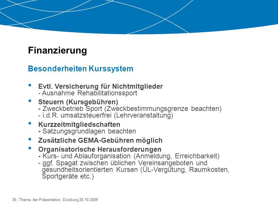 37   Thema der Präsentation, Duisburg 26.10.2009 Finanzierung Bonusprogramme der Krankenkassen nach § 65 a SGB V Ziel: Gesundheitsbewusstes Verhalten der Versicherten fördern.
