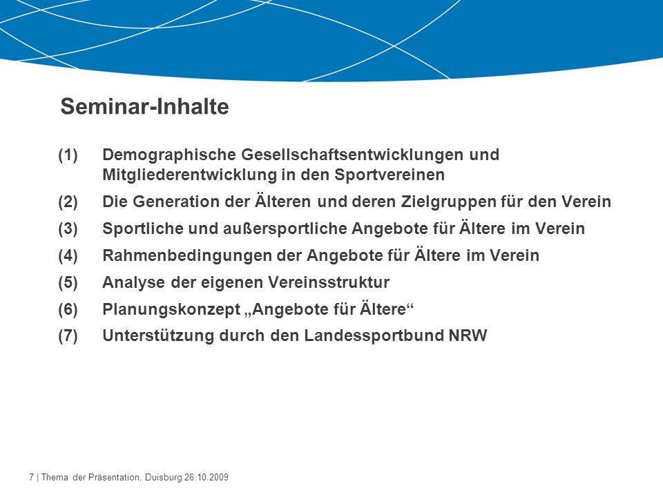 8   Thema der Präsentation, Duisburg 26.10.2009 Demographische Entwicklungen der Gesellschaft