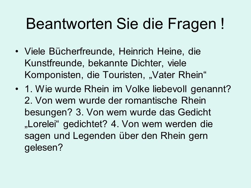 """Beantworten Sie die Fragen ! Viele Bücherfreunde, Heinrich Heine, die Kunstfreunde, bekannte Dichter, viele Komponisten, die Touristen, """"Vater Rhein"""""""