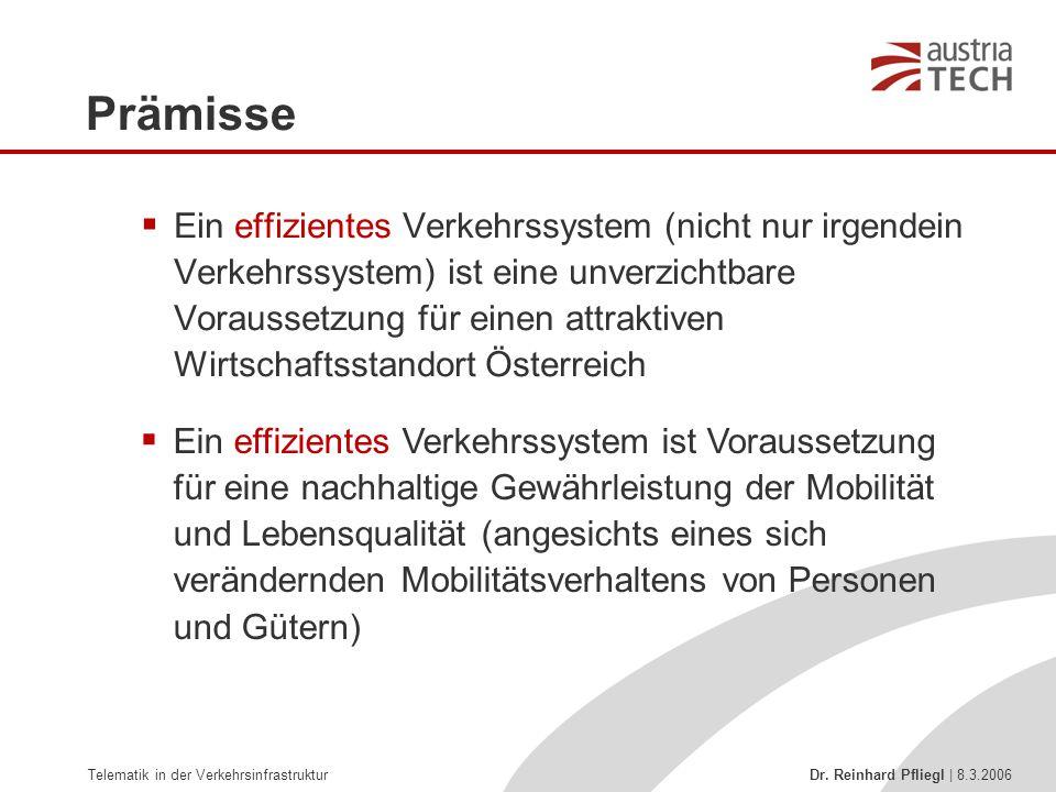 Telematik in der Verkehrsinfrastruktur Dr. Reinhard Pfliegl | 8.3.2006 Prämisse  Ein effizientes Verkehrssystem (nicht nur irgendein Verkehrssystem)