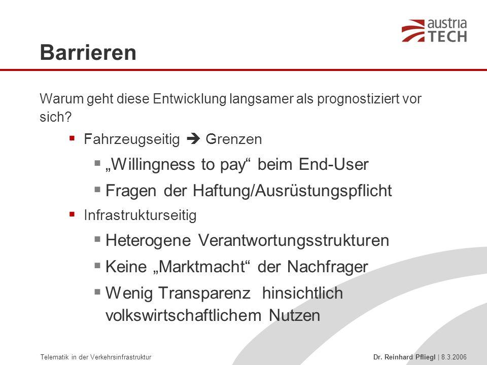 Telematik in der Verkehrsinfrastruktur Dr. Reinhard Pfliegl | 8.3.2006 Barrieren Warum geht diese Entwicklung langsamer als prognostiziert vor sich? 