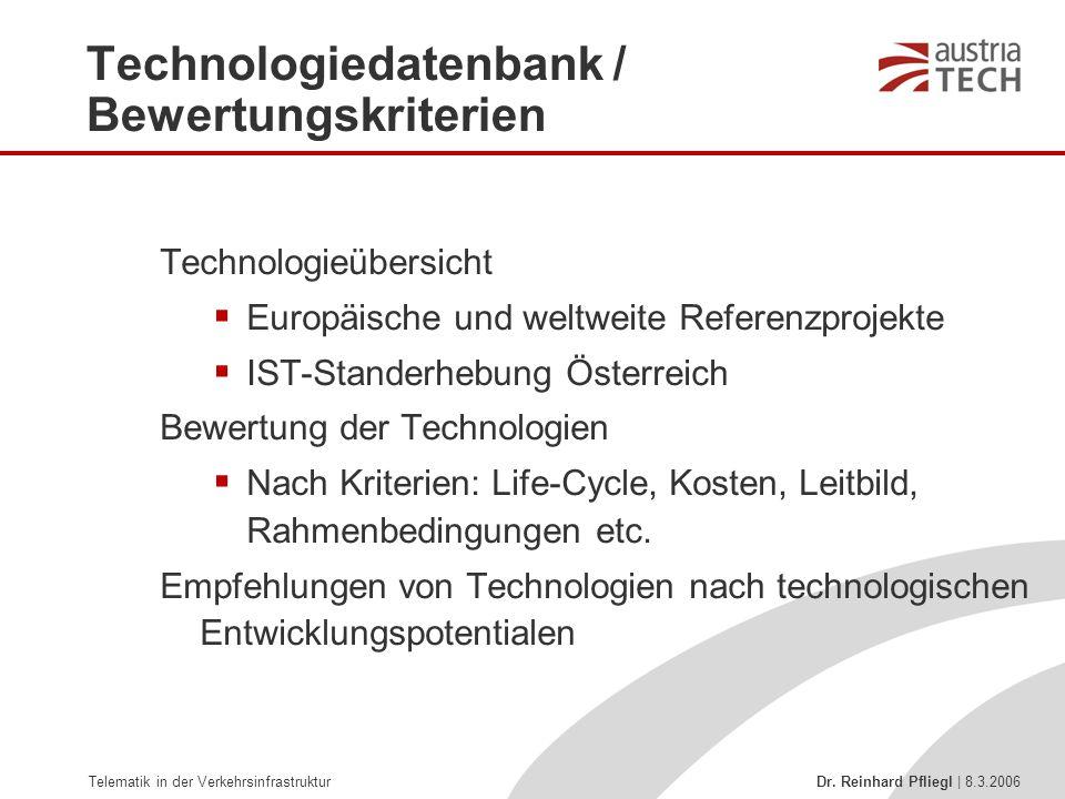 Telematik in der Verkehrsinfrastruktur Dr. Reinhard Pfliegl | 8.3.2006 Technologiedatenbank / Bewertungskriterien Technologieübersicht  Europäische u
