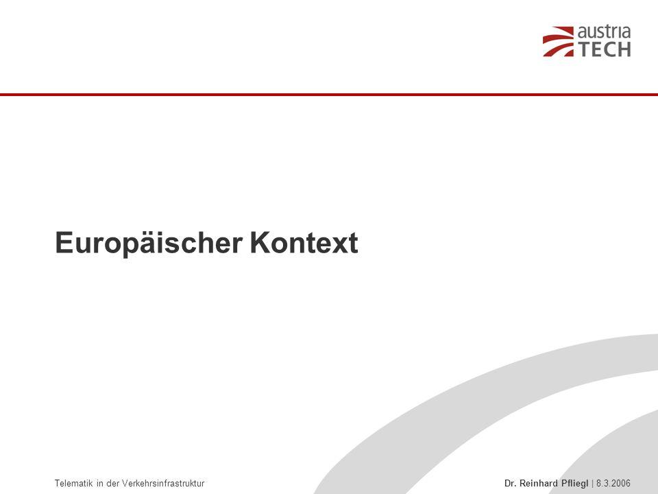 Telematik in der Verkehrsinfrastruktur Dr. Reinhard Pfliegl | 8.3.2006 Europäischer Kontext